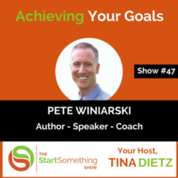 Achieving Your Goals – Pete Winiarski – Episode #47