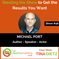 Stealing the Show to Get the Results You Want – Michael Port – Episode #46
